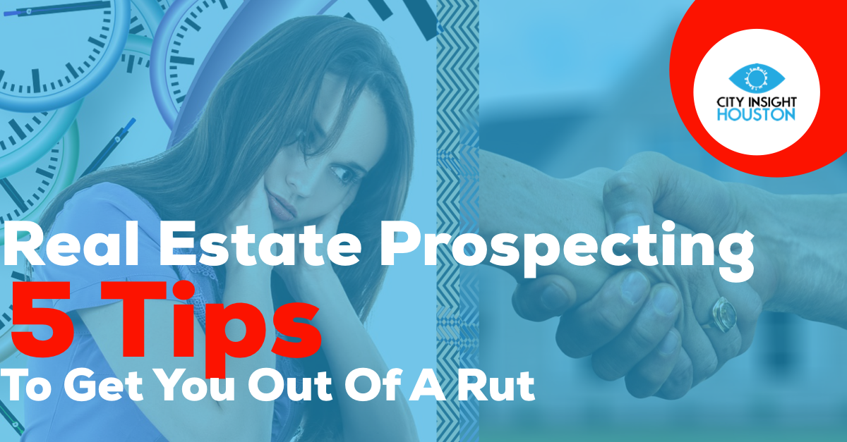 Real Estate Prospecting 5 Tips To Get You Out Of A Rut